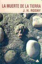 """""""La muerte de la tierra"""", de J. H. Rosny"""