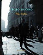"""""""Tecleo en vano"""", de Pilar Galán"""
