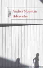 """""""Hablar solos"""", de Andrés Neuman"""
