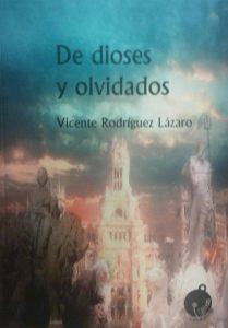 Vicente Rodríguez Lázaro, De Dioses y olvidados