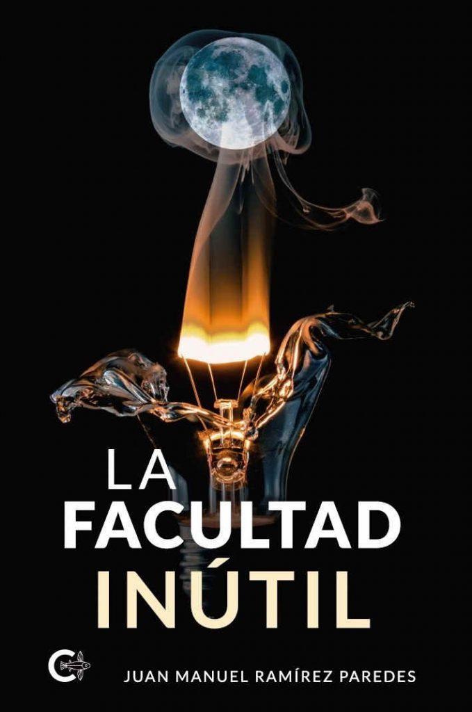 La facultad inútil, libro de Juan Manuel Ramírez Paredes